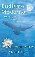 Budismo Moderno: O Caminho de Compaixão e Sabedoria, Volume 1: Sutra