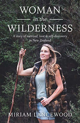 Woman in the Wilderness A Story of Love, Survival and Self-Discovery in New Zealand