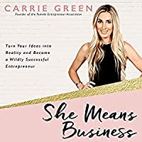 She Means Business: Turn Your Ideas into Reality and