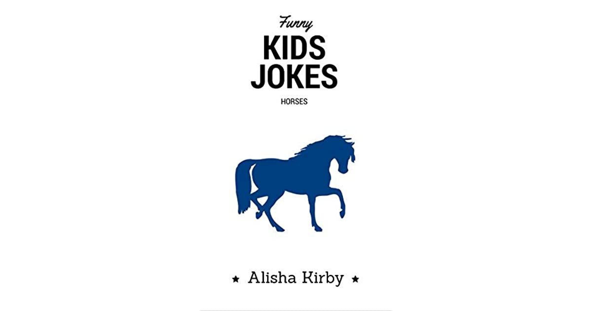 Horse Jokes For Kids By Alisha Kirby