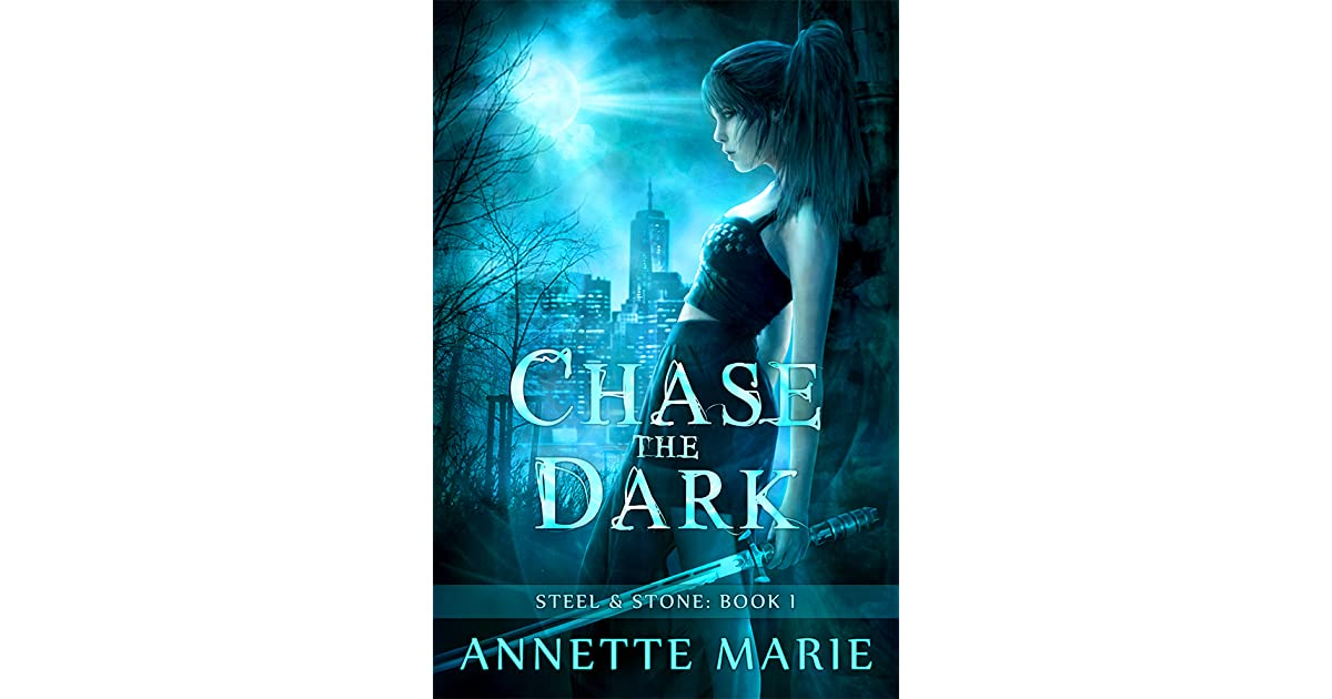 Chase the Dark (Steel & Stone, #1) by Annette Marie