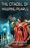 The Citadel of Weeping Pearls by Aliette de Bodard