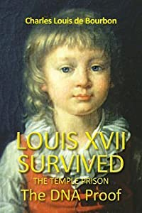 Louis XVII Survived the Temple Prison: The DNA Proof
