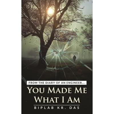 Read You Made Me What I Am From The Diary Of An Engineer By Biplab Kumar Das