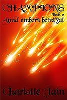 Champions: Amid Ember's Betrayal (Champions, #2)