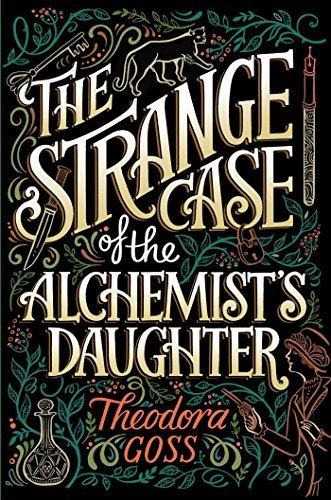 The Strange Case of the Alchemist's Daughter - Theodora Goss