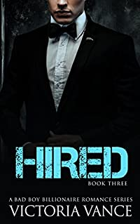 Hired (Book Three): A Bad Boy Billionaire Romance Series