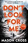 Don't Look For Me (Carter Blake, #4)