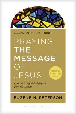 Praying the Message of Jesus A Year of Thoughts and Prayers from the Gospels