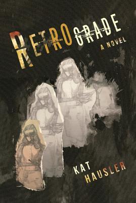 Retrograde by Kat Hausler