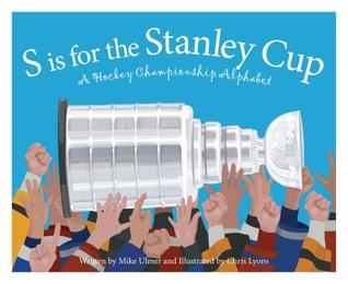 S Is for the Stanley Cup: A Hockey Championship Alphabet