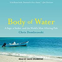 Body of Water: A Sage, a Seeker, and the World� (Tm)S Most Alluring Fish