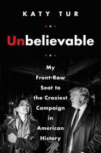 Unbelievable My Front-Row Seat - Katy Tur
