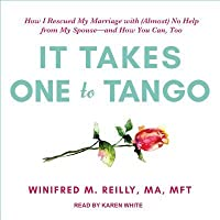 It Takes One to Tango: How I Rescued My Marriage with (Almost) No Help from My Spouse-and How You Can, Too