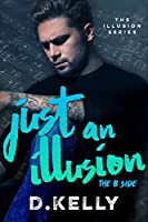 Just an Illusion - The B Side (The Illusion, #2)
