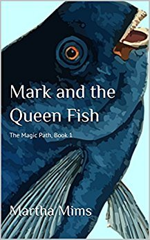 Mark and the Queen Fish (The Magic Path, #1)