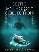 Irish Imbas: Celtic Mythology Collection 2017: (The Celtic Mythology Collections)
