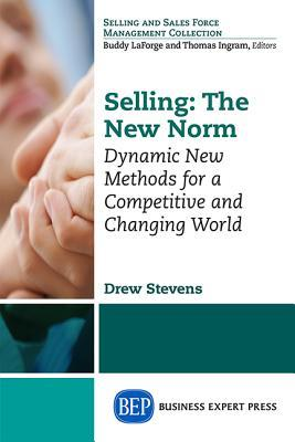 Selling: The New Norm: Dynamic New Methods for a Competitive and Changing World