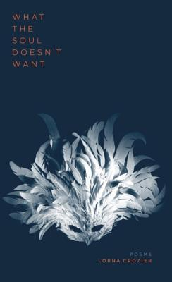What the Soul Doesn't Want by Lorna Crozier