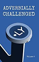 Adverbially Challenged Volume 2
