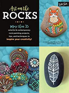 Art on the Rocks: More than 35 colorful  contemporary rock-painting projects, tips, and techniques to inspire your creativity!