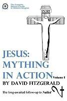 Jesus: Mything in Action, Vol. I