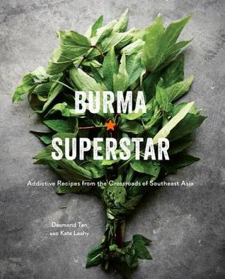 Burma Superstar: Addictive Recipes from a Beloved San Francisco Bay Area Restaurant