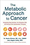 The Metabolic Approach to Cancer: Integrating Deep Nutrition, the Ketogenic Diet, and Nontoxic Bio-Individualized Therapies