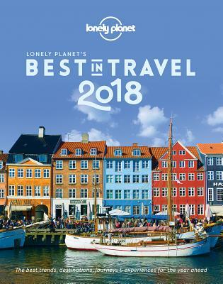 Lonely Planet S Best In Travel 2018 By Lonely Planet