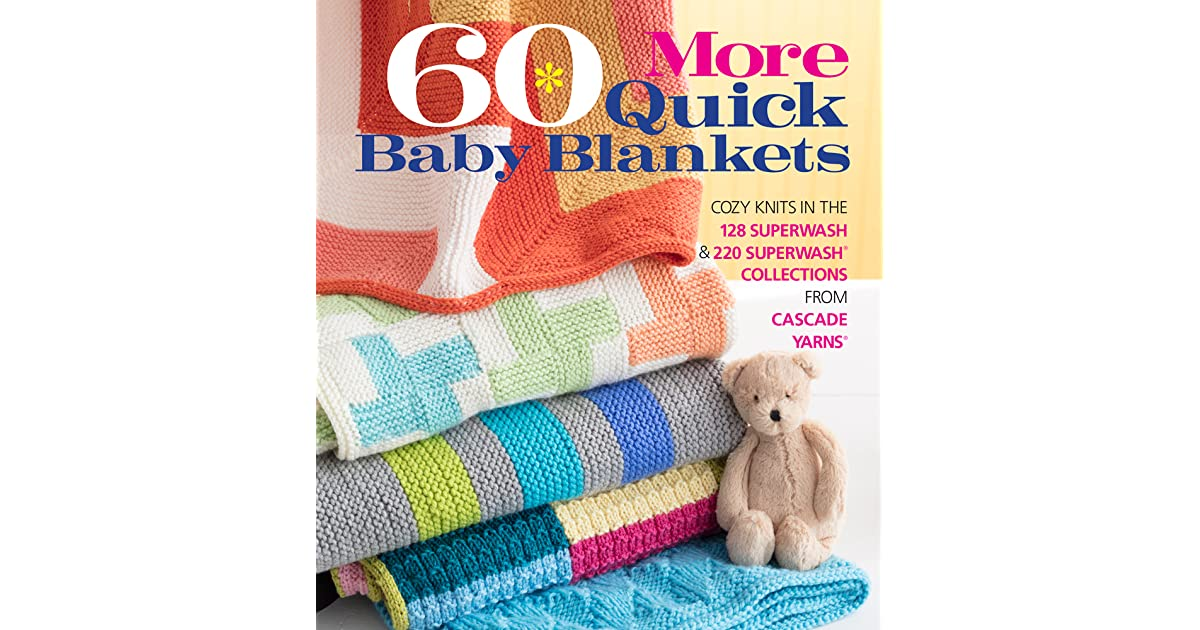 60 More Quick Baby Blankets Cozy Knits In The 128 Superwash 220