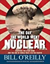 The Day the World Went Nuclear: Dropping the Atom Bomb and the End of World War II in the Pacific