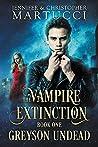 Greyson Undead (The Vampire Extinction, Book 1)