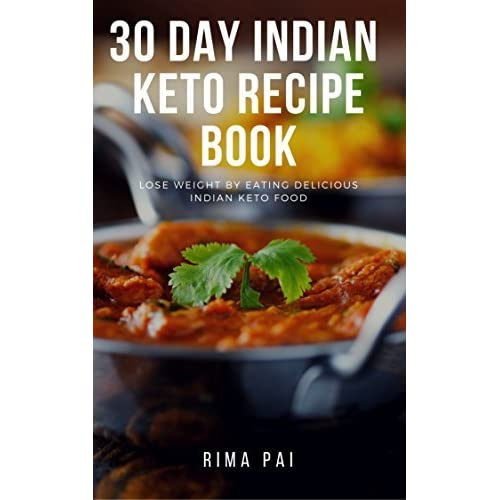 30 day indian keto recipe book lose weight by eating delicious 30 day indian keto recipe book lose weight by eating delicious indian keto food by rima pai forumfinder Gallery