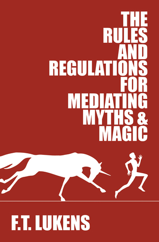 The Rules and Regulations for Mediating Myths & Magic (The Rules, #1)
