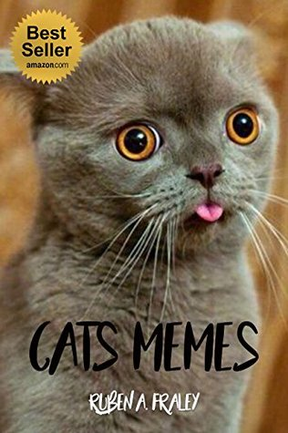 Cats Memes 2017 Memes Funny Jokes Fails Ridiculous Enjoy Humorous Dank Memes Cat Memes Photobook Collection Relex Comedy By Ruben A Fraley