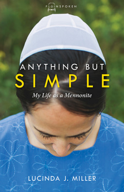 Anything But Simple: My Life as a Mennonite by Lucinda J  Miller