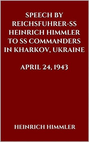 SPEECH BY REICHSFUHRER-SS HEINRICH HIMMLER TO SS COMMANDERS IN KHARKOV, UKRAINE. APRIL 24, 1943
