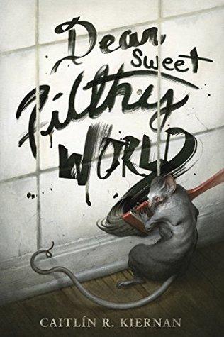 Dear Sweet Filthy World by Caitlín R. Kiernan
