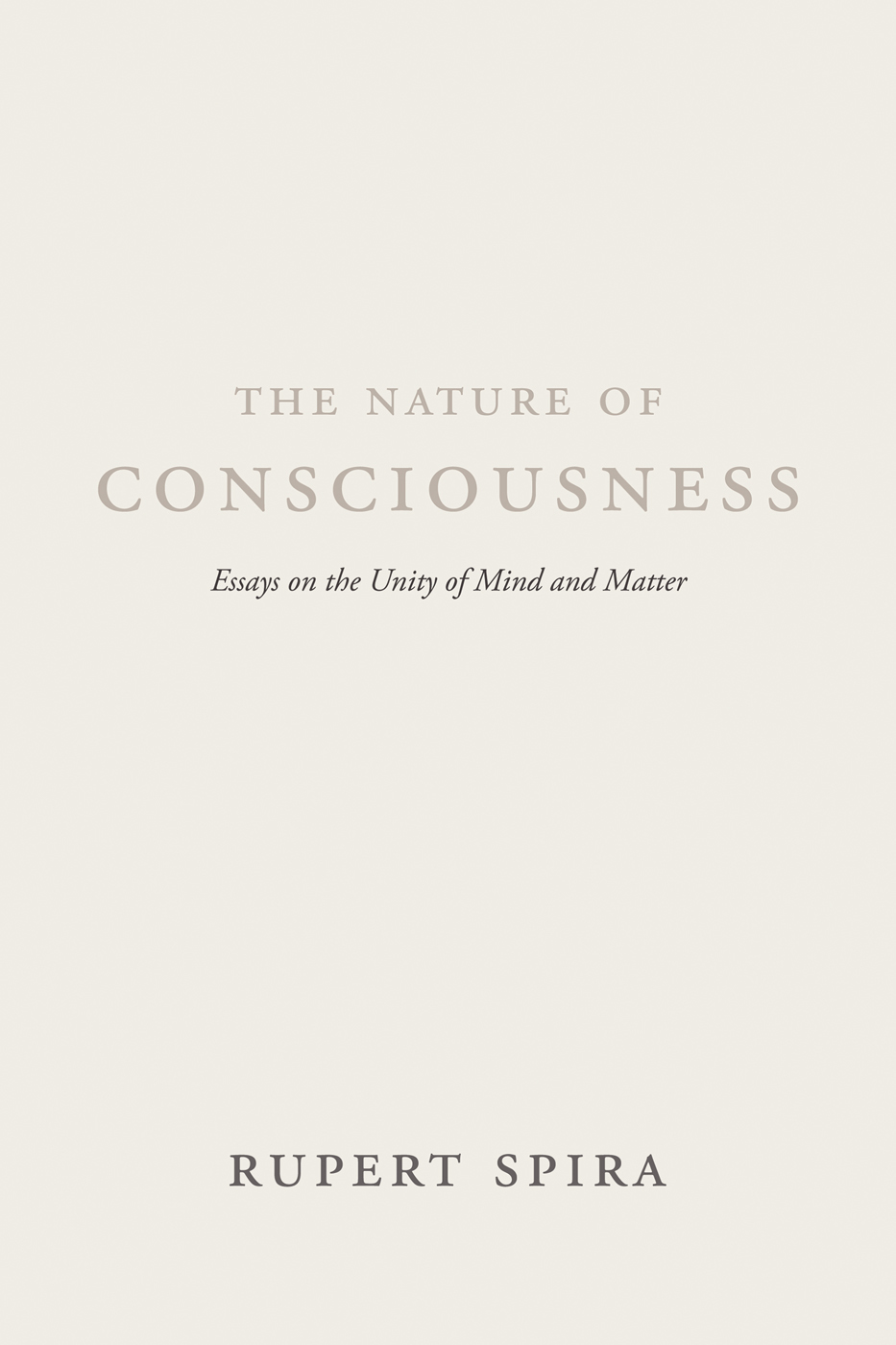 The Nature of Consciousness Essays on the Unity of Mind and Matter