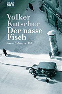 Der nasse Fisch: Gereon Raths erster Fall (Gereon Rath, #1)