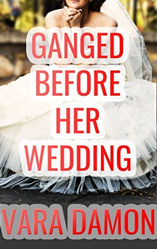 Ganged Before Her Wedding [M+/F, Interracial, Cuckold, Size, Menage]  by  Vara Damon