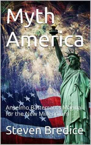Myth America: Anselmo Battersatt's Manual for the New Millennium