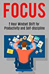 FOCUS: 2 Hour Mindset Shift for Productivity and Self-discipline