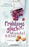 Frühlingsglück und Mandelküsse by Emilia Schilling