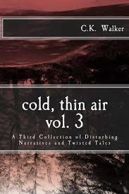 Cold, Thin Air Volume #3: A Third Collection of Disturbing Narratives and Twisted Tales