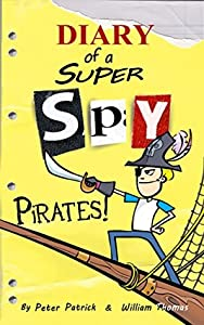 Diary of a Super Spy: Pirates! (Diary of a Sixth Grade Super Spy Book 7)