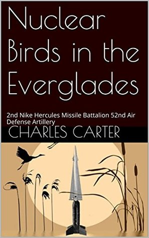 Nuclear Birds in the Everglades: 2nd Nike Hercules Missile Battalion 52nd Air Defense Artillery