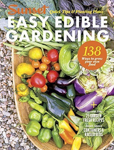 Easy Edible Gardening Quick Tips and Planting Plans
