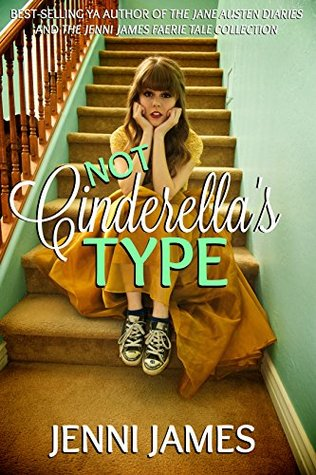 Not Cinderella's Type (Modern Fairy Tales #1) by Jenni James