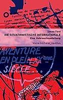Die Situationistische Internationale: Eine Gebrauchsanleitung